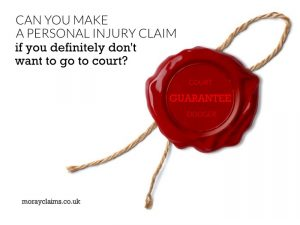 Can you make a personal injury claim if you definitely don't want to go to court?