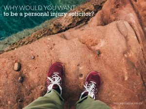Why would you want to become a Personal Injury Solicitor?