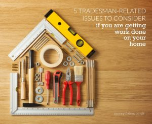 5 tradesman-related issues to consider if you are getting work done on your house