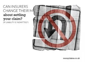 Can insurers change their mind about settling your claim (if liability is admitted)?
