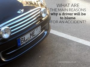 What are the main reasons why a driver will be to blame for an accident?